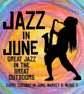 "Silhouette of a woman playing a saxophone in front of a swirling rainbow background with the words ""Jazz in June Great Jazz in the Great Outdoors Every Tuesday in June, Market 5. Music 7."" In black to the woman's left."