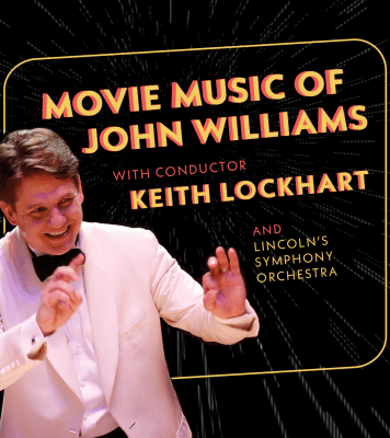 Keith Lockhart conducts in a white shirt and black pants and bow tie with a black background containing the words Movie Music of John Williams with conductor Keith Lockhart with the Lincoln's Symphony Orchestra