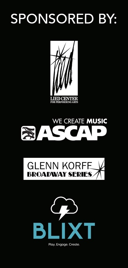 Black box with white Lied Center for Performing Arts logo with Lied written in script with a star above the i. White ASCAP logo with musical note and WE CREATE MUSIC. Glenn Korff Broadway Series logo with star in the lower right hand corner. Blixt logo in light blue with cloud and thunderbolt with the words Play. Engage. Create. listed underneath.