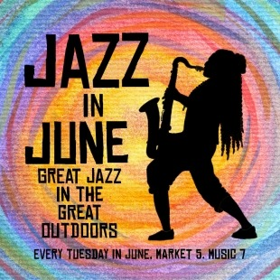 """Silhouette of a woman playing a saxophone in front of a swirling rainbow background with the words """"Jazz in June Great Jazz in the Great Outdoors Every Tuesday in June, Market 5. Music 7."""" In black to the woman's left."""