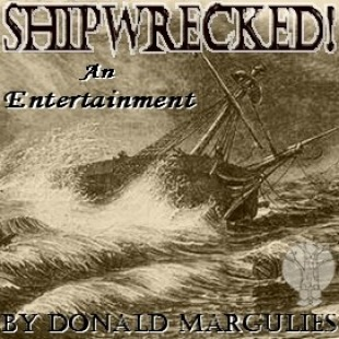"""Drawn sepia image of a ship wrecking on a wavy sea with the words """"Shipwrecked! An Entertainment by Donald Margulies"""" in black in front of it."""