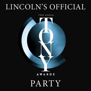 """The words """"Lincoln's official 73rd annual Tony Awards Party"""" in white in front of a blue Tony-Award symbol all in front of a black background."""