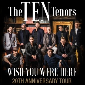 The TEN Tenors standing in front of a bookshelf and mirror, six standing and four sitting in front. The text The TEN Tenors is displayed at the top and Wish you were here 20th anniversary tour is displayed at the bottom.